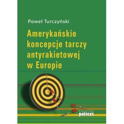 AMERYKAŃSKIE KONCEPCJE TARCZY ANTYRAKIETOWEJ W EUROPIE Paweł Turczyński