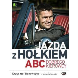 JAZDA Z HOŁKIEM ABC DOBREGO KIEROWCY Krzysztof Hołowczyc