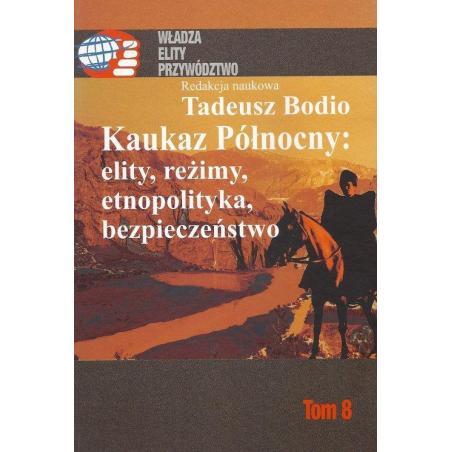 KAUKAZ PÓŁNOCNY: ELITY REŻIMY ETNOPOLITYKA BEZPIECZEŃSTWO  8 Tadeusz Bodio