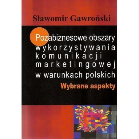 POZABIZNESOWE OBSZARY WYKORZYSTYWANIA KOMUNIKACJI MARKETINGOWEJ W WARUNKACH POLSKICH WYBRANE ASPEKTY Sławomir Gawroński