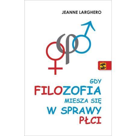 GDY FILOZOFIA MIESZA SIE W SPRAWY PŁCI Jeanne Larghero