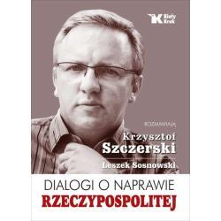 DIALOGI O NAPRAWIE RZECZYPOSPOLITEJ Krzysztof Szczerski, Leszek Sosnowski