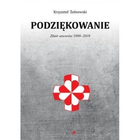PODZIĘKOWANIE ZBIÓR UTWORÓW 1998-2019 Krzysztof Żołnowski