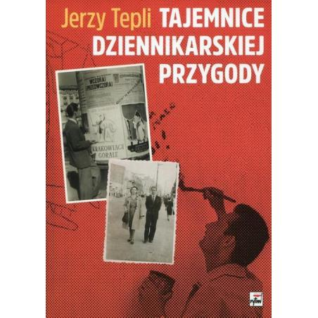 TAJEMNICE DZIENNIKARSKIEJ PRZYGODY Jerzy Tepli