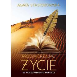 PRZEMIERZAJĄC ŻYCIE W POSZUKIWANIU MIŁOŚCI Agata Stasiorowska
