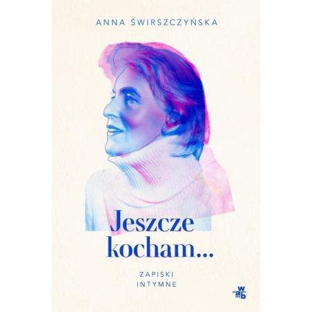 JESZCZE KOCHAM... ZAPISKI INTYMNE Anna Świerszczyńska