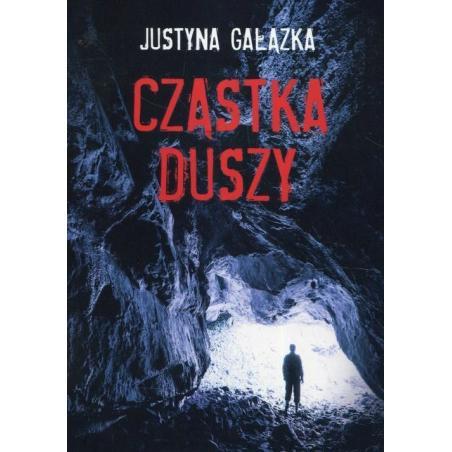 CZĄSTKA DUSZY Justyna Gałązka