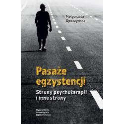 PASAŻE EGZYSTENCJI STRONY PSYCHOTERAPII I INNE STRONY Małgorzata Opoczyńska