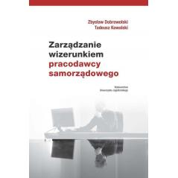 ZARZĄDZANIE WIZERUNKIEM PRACODAWCY SAMORZĄDOWEGO  Zbysław Dobrowolski, Tomasz Kowalski