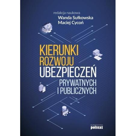 KIERUNKI ROZWOJU UBEZPIECZEŃ PRYWATNYCH I PUBLICZNYCH  Wanda Sułkowska, Maciej Cycoń