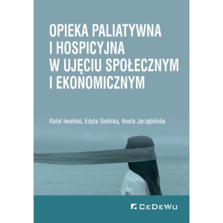 OPIEKA PALIATYWNA I HOSPICYJNA W UJĘCIU SPOŁECZNYM I EKONOMICZNYM Rafał Iwański