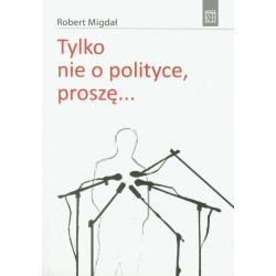 TYLKO NIE O POLITYCE, PROSZĘ... Robert Migdał