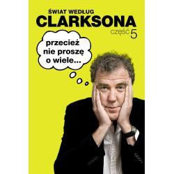 ŚWIAT WEDŁUG CLARKSONA 5 PRZECIEŻ NIE PROSZĘ O WIELE Jeremy Clarkson