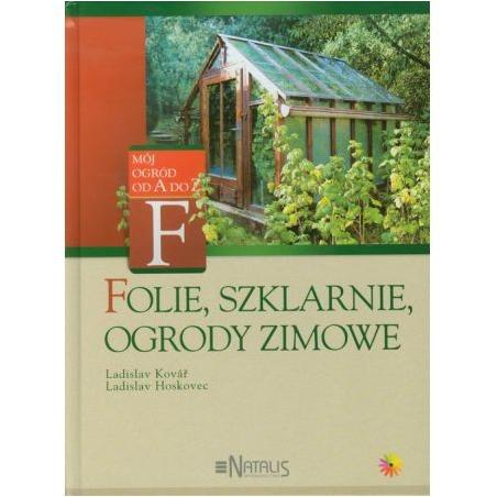 FOLIE SZKLARNIE OGRODY ZIMOWE Ladislav Kovar, Ladislav Hoskovec