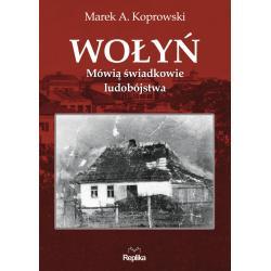 WOŁYŃ MÓWIĄ ŚWIADKOWIE LUDOBÓJSTWA Marek A. Koprowski, Marta Akuszewska