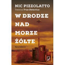 W DRODZE NAD MORZE ŻÓŁTE Nic Pizzolato, Marcin Wróbel, Dominika Cieśla-Szymańska