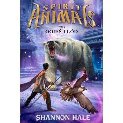 SPIRIT ANIMALS OGIEŃ I LÓD Shannon Hale