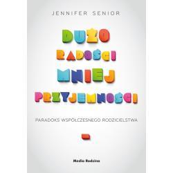 DUŻO RADOŚCI, MNIEJ PRZYJEMNOŚCI PARADOKS WSPÓŁCZESNEGO RODZICIELSTWA Jennifer Senior