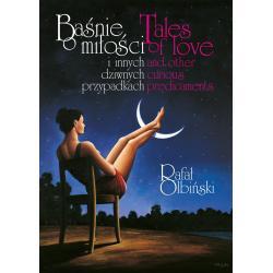 BAŚNIE O MIŁOŚCI I INNYCH DZIWNYCH PRZYPADKACH   TALES OF LOVE AND OTHER CURIOUS PREDICAMENTS Rafał Olbiński