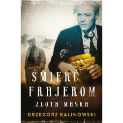 ŚMIERĆ FRAJEROM ZŁOTA MASKA Kalinowski Grzegorz