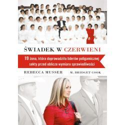 ŚWIADEK W CZERWIENI. 19 ŻONA, KTÓRA ZAPROWADZIŁA LIDERÓW POLIGAMICZNEJ SEKTY PRZED OBLICZE SPRAWIEDLIWOŚCI Rebecca Musser, M.