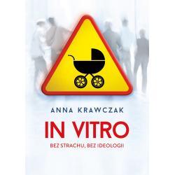 IN VITRO BEZ STRACHU BEZ IDEOLOGII Anna Krawczak