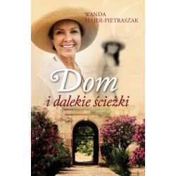 DOM I DALEKIE ŚCIEŻKI Majer-Pietraszak Wanda