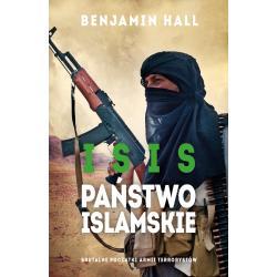 ISIS PAŃSTWO ISLAMSKIE BRUTALNE POCZĄTKI ARMII TERRORYSTÓW Benjamin Hall