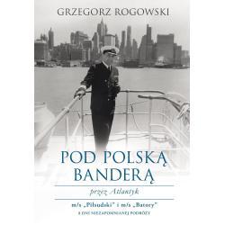 POD POLSKĄ BANDERA PRZEZ ATLANTYK. Rogowski Grzegorz