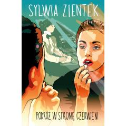 PODRÓŻ W STRONĘ CZERWIENI Sylwia Zientek