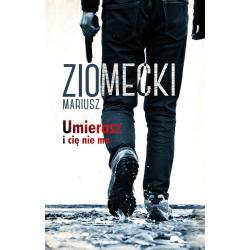 UMIERASZ I CIĘ NIE MA Ziomecki Mariusz