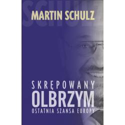 SKRĘPOWANY OLBRZYM. OSTATNIA SZANSA EUROPY Martin Schulz