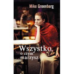 WSZYSTKO O CZYM MARZYSZ Mike Greenberg