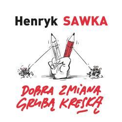 DOBRA ZMIANA GRUBĄ KRESKĄ Sawka Henryk