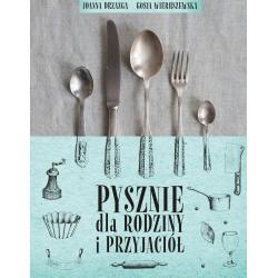 PYSZNIE DLA RODZINY I PRZYJACIÓŁ Joanna Drzazga Gosia Wieruszewska