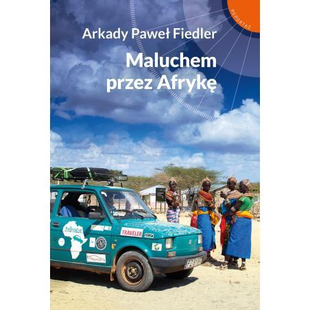 MALUCHEM PRZEZ AFRYKĘ Arkady Paweł Fiedler