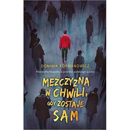 MĘŻCZYZNA W CHWILI GDY ZOSTAJE SAM Dominik Formanowicz