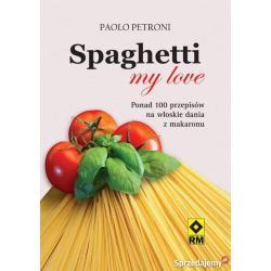SPAGHETTI MY LOVE PRZEPISY NA WŁOSKIE DANIA Z MAKARONU Paolo Petroni