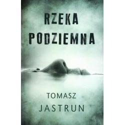 RZEKA PODZIEMNA Tomasz Jastrun