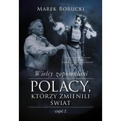 WIELCY ZAPOMNIANI. POLACY, KTÓRZY ZMIENILI ŚWIAT Marek Borucki