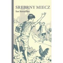 SREBRNY MIECZ Ian Serraillier