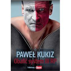 OBALIĆ SYSTEM III RP FELIETONY Z DO RZECZY Paweł Kukiz
