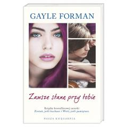 ZAWSZE STANĘ PRZY TOBIE Gayle Forman