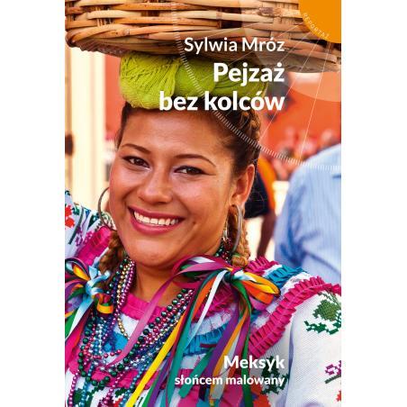 PEJZAŻ BEZ KOLCÓW MEKSYK SŁOŃCEM MALOWANY Sylwia Mróz