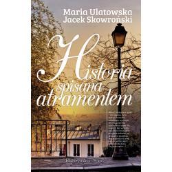 HISTORIA SPISANA ATRAMENTEM Maria Ulatowska, Jacek Skowroński