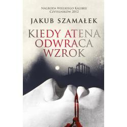 KIEDY ATENA ODWRACA WZROK Szamałek Jakub