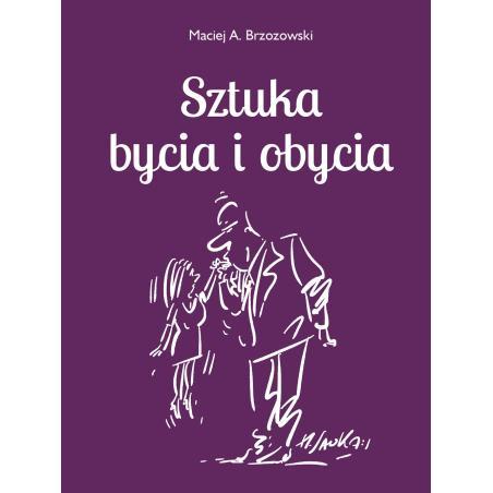 SZTUKA BYCIA I OBYCIA Maciej Brzozowski