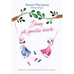 ZDROWY JAK JAPOŃSKIE DZIECKO Doyle William, Moriyama Naomi