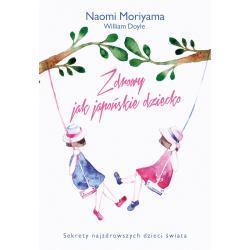 ZDROWY JAK JAPOŃSKIE DZIECKO William Doyle, Moriyama Naomi