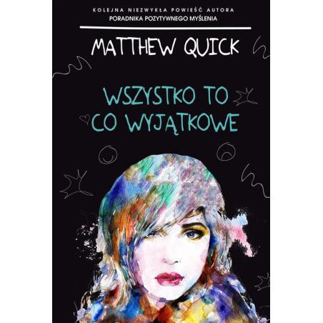 WSZYSTKO TO CO WYJĄTKOWE Matthew Quick